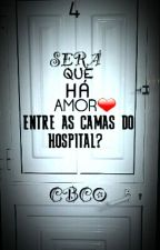 4 - Será que há amor entre as camas do hospital? by CBCO004