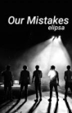 Our Mistakes /1d/ by _Elipsa_