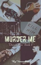Murder Me (Z.M.) by Vanesadkup