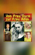 Von Frau Durm zur Frau Reus by mrspulisic22