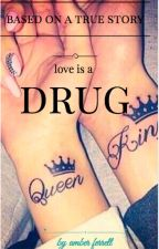 Love Is a Drug  by amberferrell321