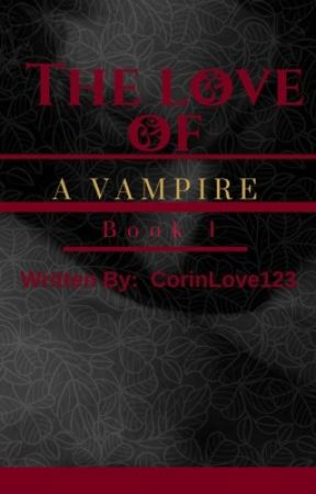 The Love of a Vampire By: CorinLove123 by corinLove123