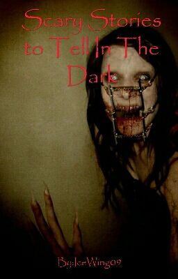 Scary Stories to Tell In The Dark - IceWing - Wattpad