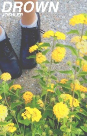 drown » joshler by floraltylerr