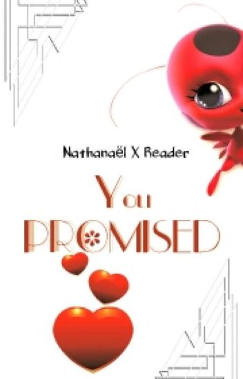 You PROMISED»Nathanaël X Reader OLD
