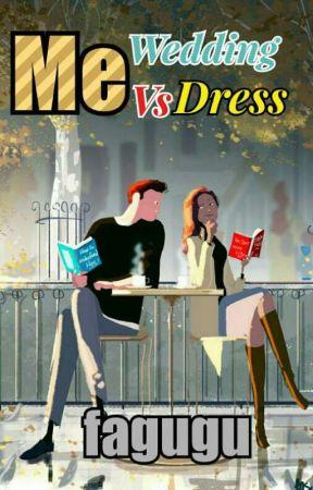 Me Vs Wedding Dress (Hold-on)  by fagugu