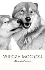 Wilcza  Moc Cześć 1. ,,Od Nowa '' by WeronikaPisarska