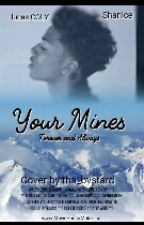 Your Mines  by shorty_bad_love