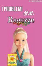 I Problemi Delle Ragazze by FrancyChanDesu