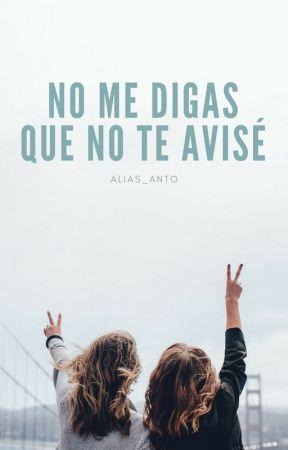No me digas que no te avisé. by alias_anto