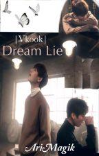Dream Lie |Vkook| by AriMagik
