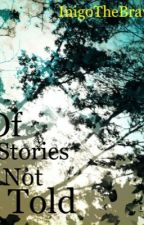 Of Stories Not Told by InigoTheBrave