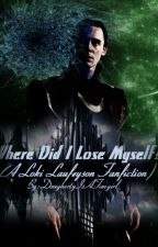 Where Did I Lose Myself? {Loki Fanfiction:Completed} by DoughertyIsAFangirl