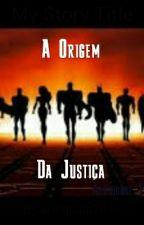 A Origem Da Justiça  by arlequina2016