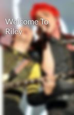 Welcome To Riley by completebandomtrash