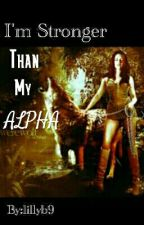 I'm Stronger Than My Alpha {Bk. 1 For The Alpha Series} by Blue_Diamond_Lover