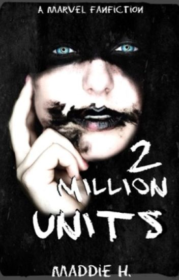 2 Million Units [MARVEL FANFIC] - 🍓 Oat 🍓 - Wattpad
