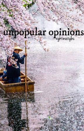 Unpopular opinions by eightiesstyles