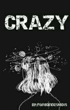 Crazy [En Réécriture] by PapillonDesMots