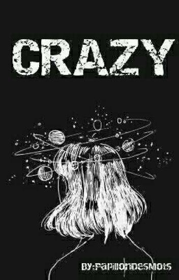 Crazy [En Réécriture]