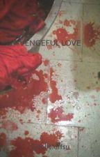 VENGEFUL LOVE by Giselleluffsu