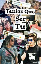 Tenias Que Ser Tu © (Melubius) by JimenaXv