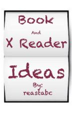 Book X reader Ideas by reastabc