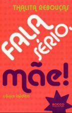 Fala Sério, Mãe! (COMPLETO)  by ToryRegina9