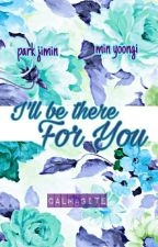 I'll Be There For You [Min.Yoon] by -yonggseo