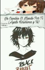 Yo Cambio El Mundo Por Ti (Ayato Kirishima Y Tu) PAUSADA by AnaBustamante4