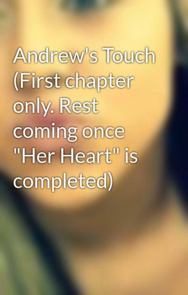 "Andrew's Touch (First chapter only. Rest coming once ""Her Heart"" is completed) by Noahissupercute"