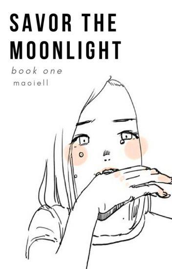 Savor The Moonlight - Book 1 (Cell Phone Novel) ✔