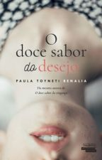 O doce sabor do desejo  by PaulaAlisonBenalia