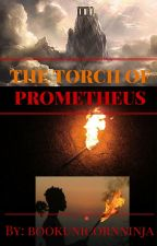 The Torch of Prometheus by bookunicornninja