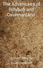The Adventures of BillyBob and Cavemanland by StuartCampbell5