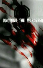 Knowing The Murderer  by RafaGZ0808