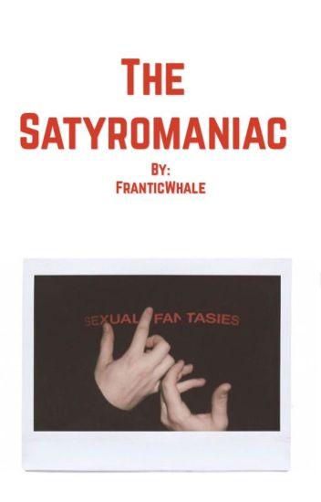 The Satyromaniac