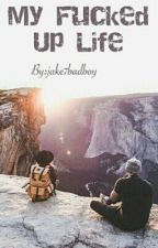 My Fucked Up Life by jake7badboy