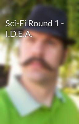 Sci-Fi Round 1 - I.D.E.A.