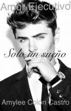 Amor Ejecutivo: Solo un sueño® by Axul98