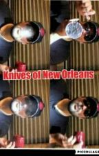 Knives Of New Orleans  by DaughterofKingTeller