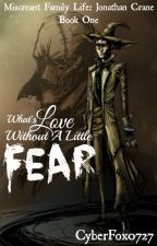 What's Love Without A Little Fear [MFL: Jonathan Crane, Book One] by CyberFox0727