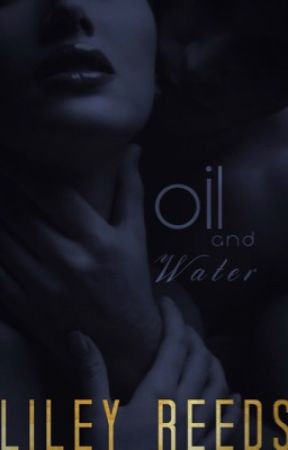 Oil And Water by LileyReeds