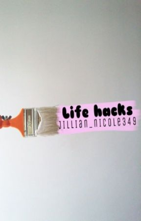 Life hacks  by Jillian_Nicole349