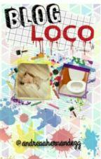 Un blog loco. by andreaahernandezg