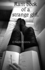Rant book of a strange girl.  by krokmooou