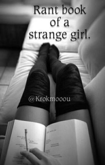 Rant book of a strange girl.