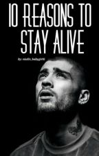 10 REASONS TO STAY ALIVE //z.m ✔ by nialls_babygirl6