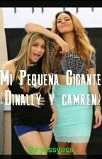 Mi Pequeña Gigante (Dinally Y Camren) by YOXxy9