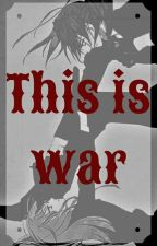 THIS IS WAR... by Billcienta